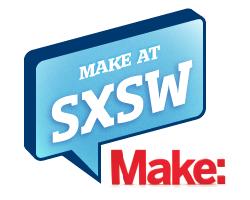 MAKE@SXSW 2014